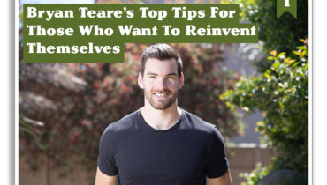 Bryan Teare's Top Tips For Those Who Want To Reinvent Themselves